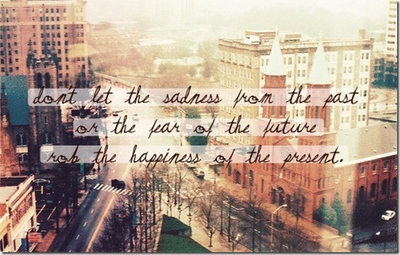 Dont let the sadness of the past