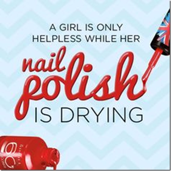 A girl is only helpless when her nail poish is drying
