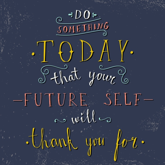 'do something today that your future self will thank you for' hand lettering quote on dark background