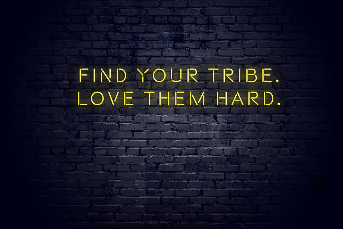 Find your tribe love themhard
